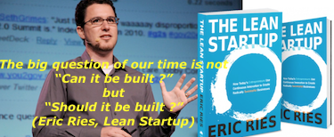 The big question of our time is not 'Can it be built? but Should it be built?' – Eric Ries